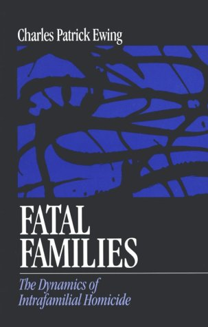 Fatal Families: The Dynamics of Intrafamilial Homicide 9780761907596