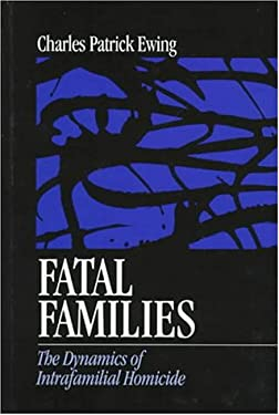 Fatal Families: The Dynamics of Intrafamilial Homicide 9780761907589