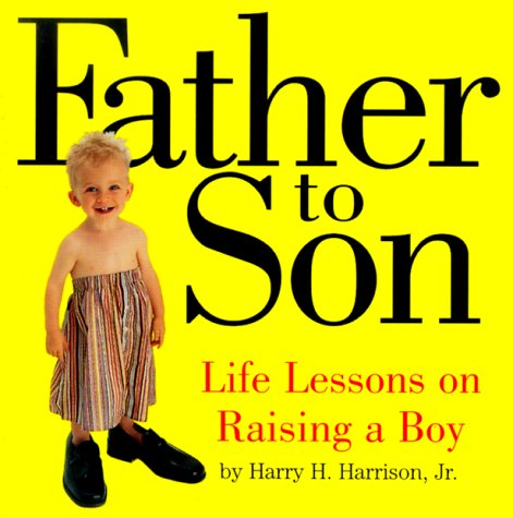 Father to Son: Life Lessons on Raising a Boy 9780761118695