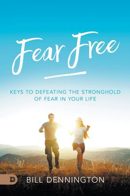 Fear Free: Keys to Defeating Stronghold of Fear in Your Life