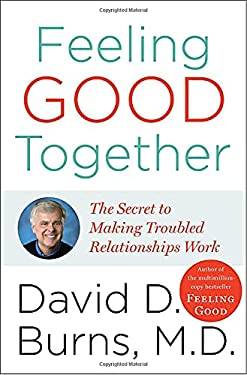 Feeling Good Together: The Secret to Making Troubled Relationships Work 9780767920704