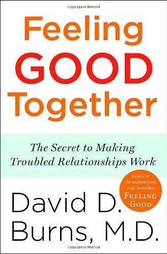 Feeling Good Together: The Secret to Making Troubled Relationships Work 9780767920827