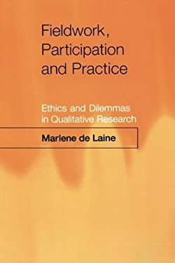 Fieldwork, Participation and Practice: Ethics and Dilemmas in Qualitative Research 9780761954873