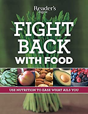 Fight Back with Food: Use Nutrition to Heal What Ails You 9780762108404
