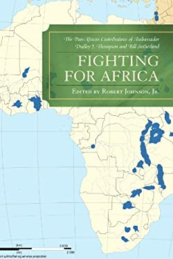 Fighting for Africa: The Pan-African Contributions of Ambassador Dudley J. Thompson and Bill Sutherland 9780761847915