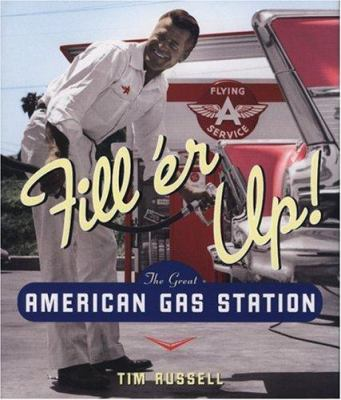 Fill'er Up!: The Great American Gas Station 9780760328712