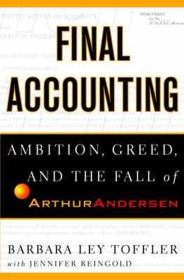 Final Accounting: Ambition, Greed, and the Fall of Arthur Andersen 9780767913829
