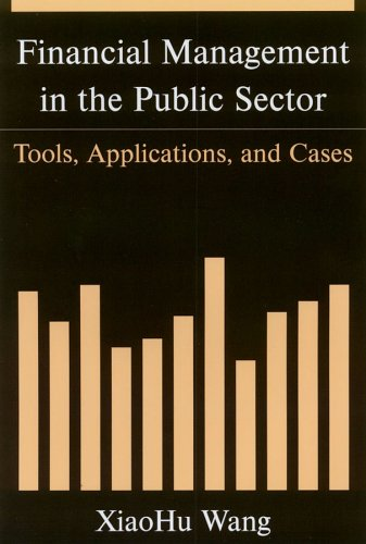 Financial Management in the Public Sector: Tools, Applications, and Cases 9780765616777