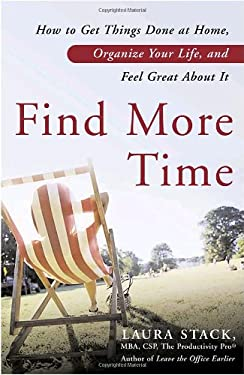 Find More Time: How to Get Things Done at Home, Organize Your Life, and Feel Great about It 9780767922029