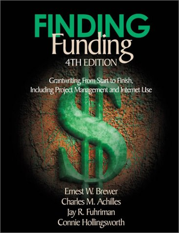Finding Funding: Grantwriting from Start to Finish, Including Project Management and Internet Use 9780761977988