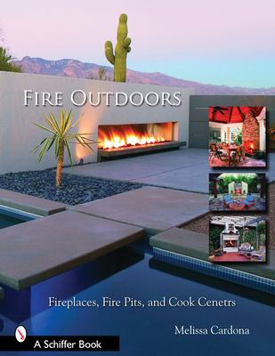 Fire Outdoors: Fireplaces, Fire Pits, Wood Fired Ovens & Cook Centers 9780764323973