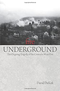 Fire Underground: The Ongoing Tragedy of the Centralia Mine Fire 9780762754274