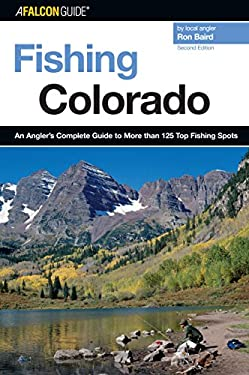 Fishing Colorado, 2nd: An Angler's Complete Guide to More Than 125 Top Fishing Spots 9780762741472