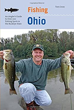 Fishing Ohio: An Angler's Guide to Over 200 Fishing Spots in the Buckeye State 9780762743261