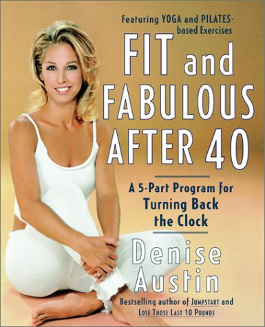 Fit and Fabulous After 40: A 5-Part Program for Turning Back the Clock 9780767904728