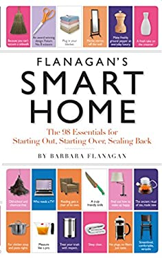 Flanagan's Smart Home: The 98 Essentials for Starting Out, Starting Over, Scaling Back 9780761144601
