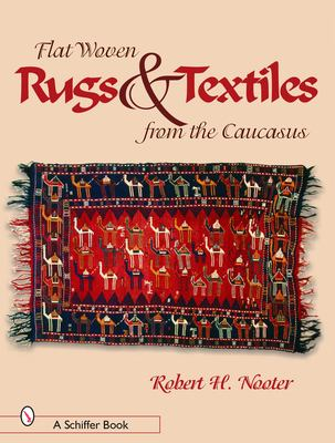 Flat-Woven Rugs & Textiles from the Caucasus 9780764319617