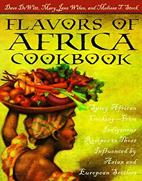 Flavors of Africa Cookbook: Spicy African Cooking - From Indigenous Recipes to Those Influenced by Asian Andeuropean Settlers 9780761505204