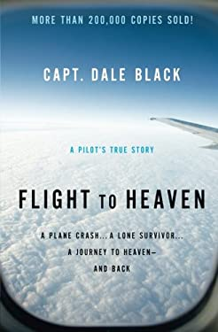Flight to Heaven: A Plane Crash...a Lone Survivor...a Journey to Heaven--And Back 9780764207945