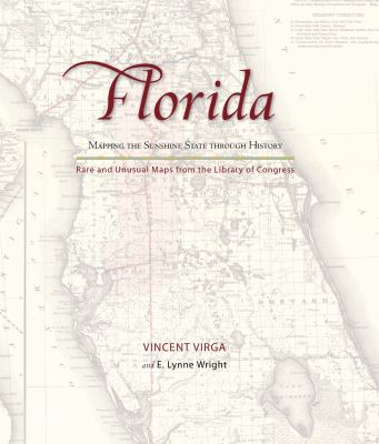 Florida: Mapping the Sunshine State Through History: Rare and Unusual Maps from the Library of Congress 9780762760107