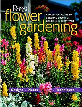 Flower Gardening: A Practical Guide to Creating Colorful Gardens in Every Yard 9780762105021