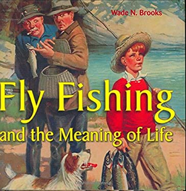 Fly Fishing: And the Meaning of Life 9780760325759