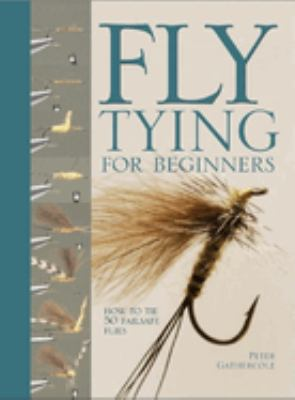 Fly Tying for Beginners: How to Tie 50 Failsafe Flies 9780764158452