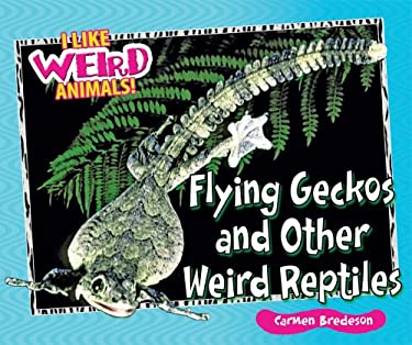 Flying Geckos and Other Weird Reptiles 9780766031265