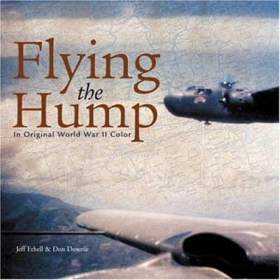 Flying the Hump: In Original WWII Color 9780760319154