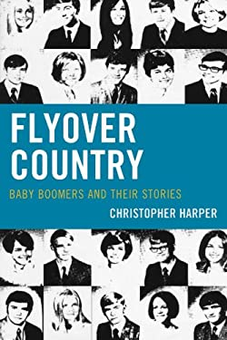 Flyover Country: Baby Boomers and Their Stories 9780761853329
