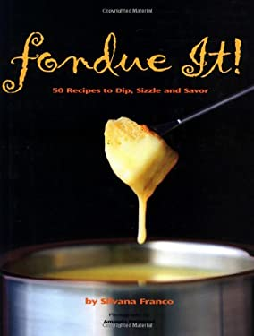 Fondue It!: 50 Recipes to Dip, Sizzle and Savor 9780762411573