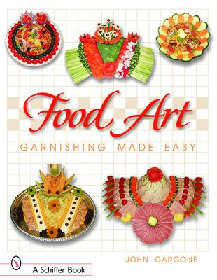 Food Art: Garnishing Made Easy 9780764319600