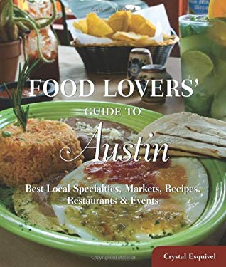 Food Lovers' Guide to Austin: Best Local Specialties, Markets, Recipes, Restaurants & Events 9780762770274
