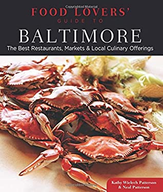 Food Lovers' Guide to Baltimore: The Best Restaurants, Markets & Local Culinary Offerings 9780762781096