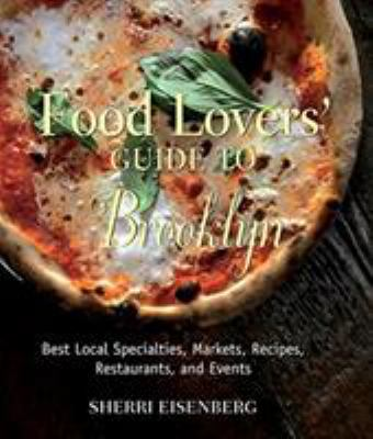 Food Lovers' Guide to Brooklyn: Best Local Specialties, Markets, Recipes, Restaurants, and Events 9780762759439