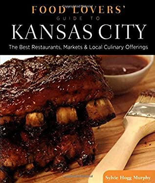 Food Lovers' Guide to Kansas City: The Best Restaurants, Markets & Local Culinary Offerings 9780762770281
