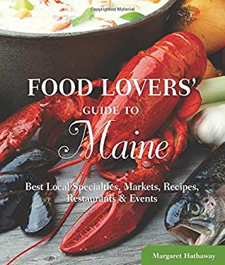 Food Lovers' Guide to Maine: Best Local Specialties, Markets, Recipes, Restaurants & Events 9780762770168