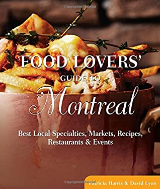 Food Lovers' Guide to Montreal: Best Local Specialties, Markets, Recipes, Restaurants & Events 9780762771219