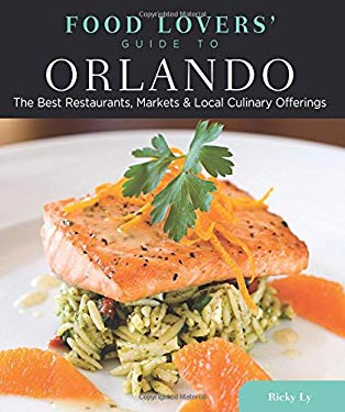 Food Lovers' Guide to Orlando: The Best Restaurants, Markets & Local Culinary Offerings 9780762781164