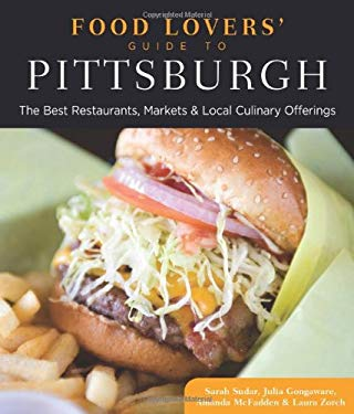 Food Lovers' Guide to Pittsburgh: The Best Restaurants, Markets & Local Culinary Offerings 9780762781171