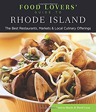 Food Lovers' Guide to Rhode Island: The Best Restaurants, Markets & Local Culinary Offerings 9780762783618