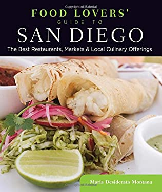 Food Lovers' Guide to San Diego: The Best Restaurants, Markets & Local Culinary Offerings 9780762781195