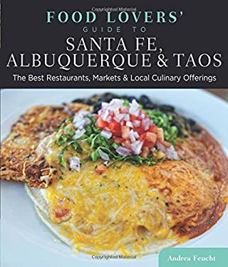 Food Lovers' Guide to Santa Fe, Albuquerque & Taos: The Best Restaurants, Markets & Local Culinary Offerings 9780762781553