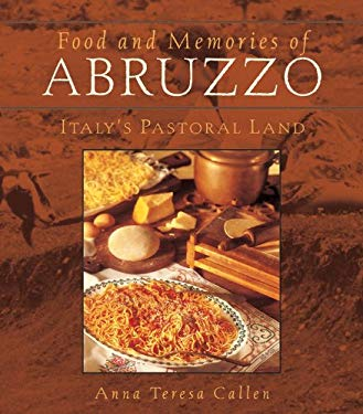 Food and Memories of Abruzzo: Italy's Pastoral Land 9780764538261