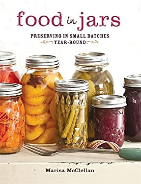 Food in Jars: Preserving in Small Batches Year-Round 9780762441433