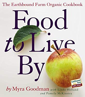 Food to Live by: The Earthbound Farm Organic Cookbook 9780761143895