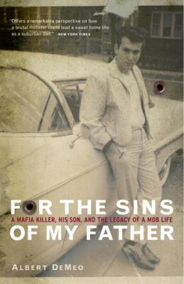 For the Sins of My Father: A Mafia Killer, His Son, and the Legacy of a Mob Life 9780767906890