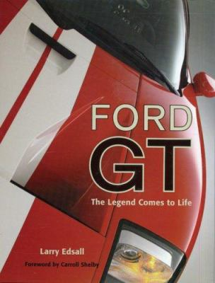 Ford GT: The Legend Comes to Life 9780760319932