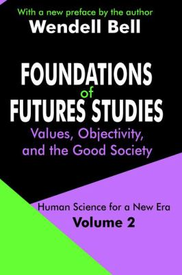 Foundations of Futures Studies: Human Science for a New Era: Values, Objectivity, and the Good Society 9780765805669