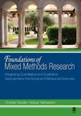 Foundations of Mixed Methods Research: Integrating Quantitative and Qualitative Approaches in the Social and Behavioral Sciences 9780761930129